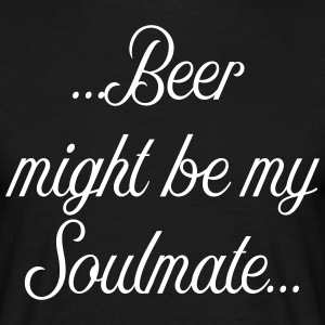 Beer might be my soulmate - Men's T-Shirt