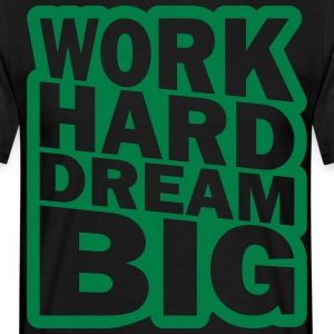 work hard dream big - Men's T-Shirt