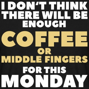 Enough Coffee or Middle Finger - Men's T-Shirt