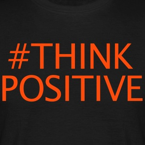 #thinkpositive - Männer T-Shirt