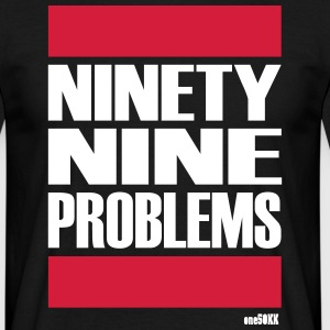 Ninety Nine Problems - Men's T-Shirt