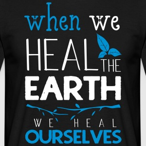 When we heal the earth we heal ourselves - Men's T-Shirt
