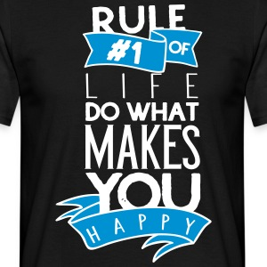Rule number one of life do what makes you happy - Männer T-Shirt