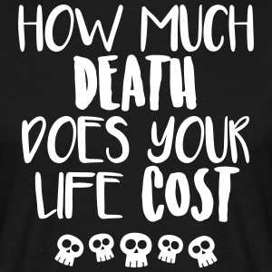 How much death does your life cost - Men's T-Shirt