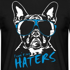 I CAN'T SEE HATERS - French Bulldog - Men's T-Shirt