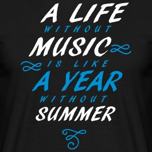 A life without music is like a year without summer - Men's T-Shirt