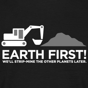 Earth First! After That We Can Exploit Others! - Men's T-Shirt
