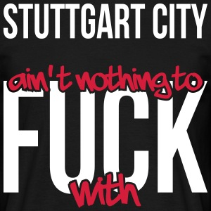 Stuttgart City ain't nothing to fuck with - Männer T-Shirt
