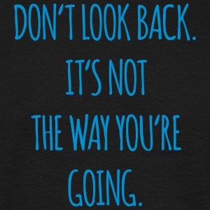 Do not look back. It's not the way you're going - Men's T-Shirt