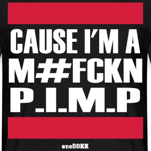 'Cause I'm a PIMP - Men's T-Shirt