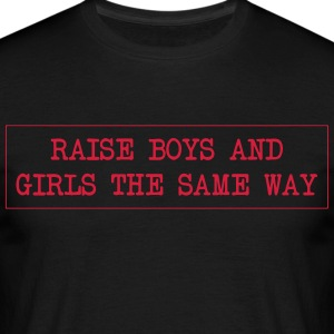 Raise boys and girls the same way - Men's T-Shirt