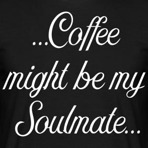 Coffee might be my soulmate - Männer T-Shirt