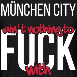 Munich City is not nothing to fuck with - Men's T-Shirt