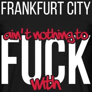 Frankfurt City ain't nothing to fuck with - Männer T-Shirt