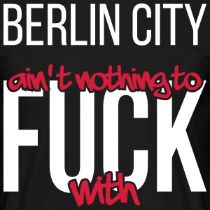 Berlin City ain't nothing to fuck with - Männer T-Shirt