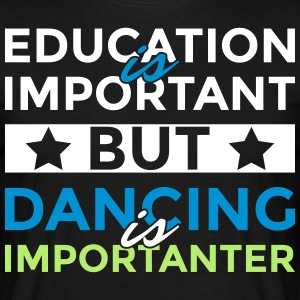 Education is important but dancing is importanter - Männer T-Shirt