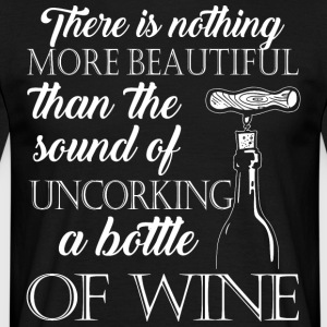 The sound of uncorking a bottle of wine - Men's T-Shirt