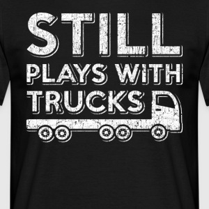 I still play with trucks. Order here. - Men's T-Shirt