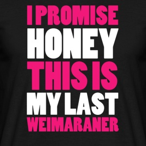 I versprechs das is my last Weimaraner! - Men's T-Shirt