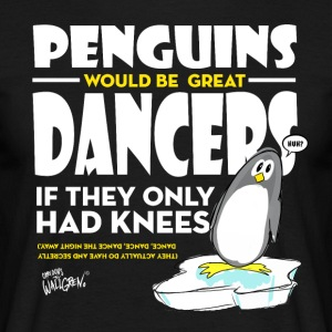 The penguins would be great dancers - Men's T-Shirt