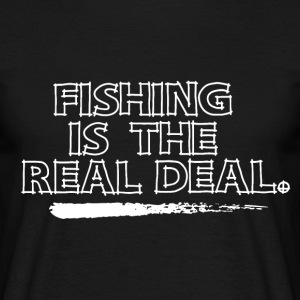 Fishing is the Real Deal - Men's T-Shirt