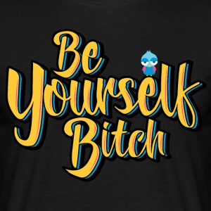 Be Yourself Bitch! - Mannen T-shirt