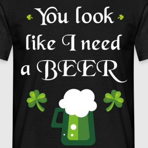 You look like I need a beer - Men's T-Shirt