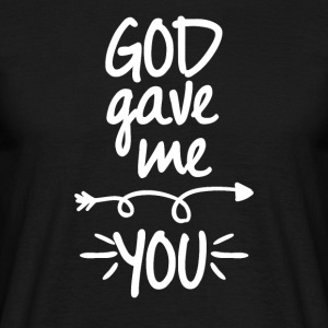 God gave me you (right arrow) - Männer T-Shirt