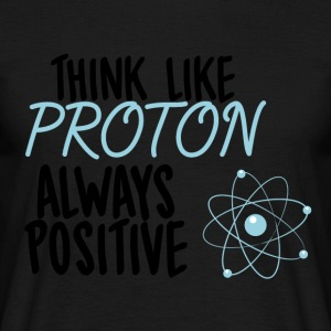 Nerd / Nerds: Think like Proton. Always Positive. - Men's T-Shirt