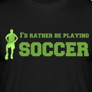 Fußball: I´d rather be playing soccer. - Männer T-Shirt