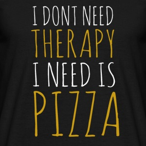 i-dont-need-therapy-i-need-pizza - Men's T-Shirt