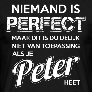 Niemand is perfect. Persoonlijk cadeau Peter. - Mannen T-shirt