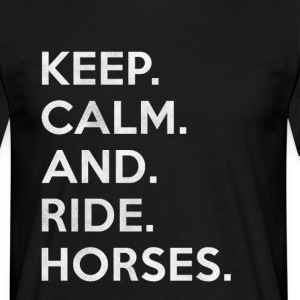 Keep calm and ride horses gift / design - Men's T-Shirt