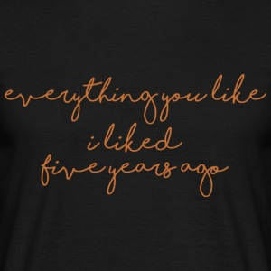 everything you like - Männer T-Shirt
