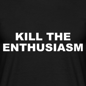KILL THE ENTHUSIASM - Maglietta da uomo