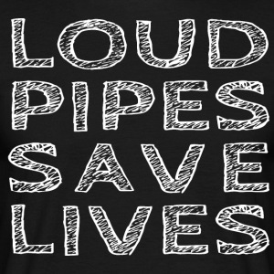 Loud Pipes Save Lives - T-skjorte for menn