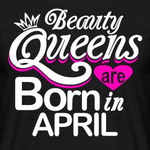 Queens born in April - Männer T-Shirt