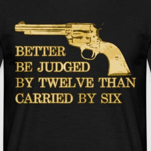 Better be judged than carried revolver cowboy - Men's T-Shirt