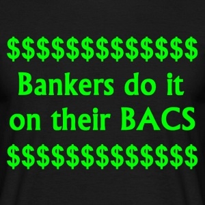 Bankers Do It On Their BACS. - Men's T-Shirt