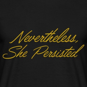 Nevertheless she persisted - Gold - Männer T-Shirt