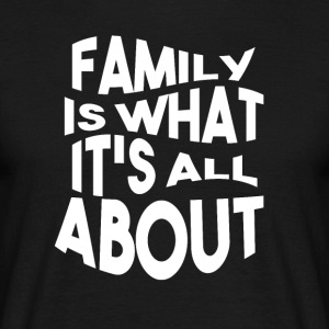Familie is wat haar alles over - Mannen T-shirt