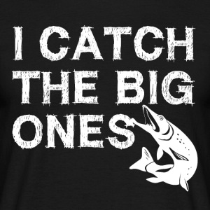 I catch the big fish - anglers Shirt - Men's T-Shirt