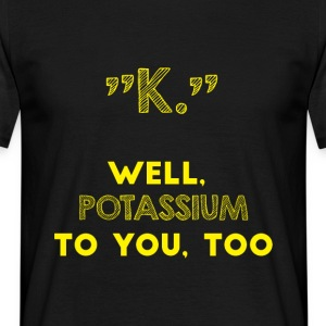 Periodensystem: K - well. Potassium to you. Too. - Männer T-Shirt