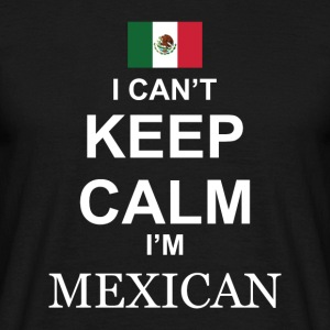 I cant keep calm in Mexican - Men's T-Shirt