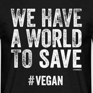 We Have A World To Save - Men's T-Shirt