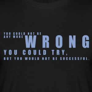 2016 - mogosop - you could not be any more wrong - Mannen T-shirt