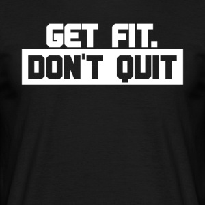 Get Fit - Dont Quit - Motivatie Shirt - Mannen T-shirt