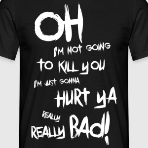 Oh I'm Not Going To Kill you Joker Quote - Men's T-Shirt