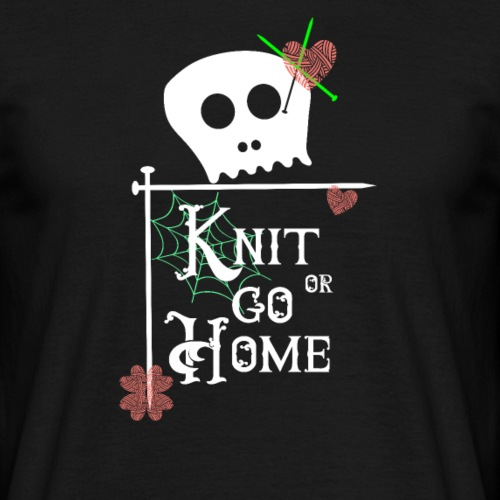 Knit or go Home Knit Yarn Needles Skull Shirt - Männer T-Shirt
