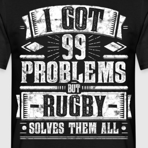 99 Problems but Rugby Solves Them All Shirt - Men's T-Shirt